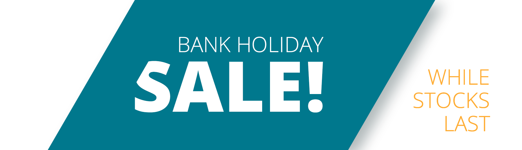 Bank Holiday Sale - while stocks last